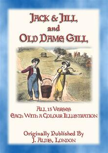 JACK and JILL and OLD DAME GILL - all 15 verses of this classic rhyme