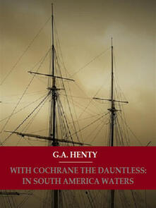 With Cochrane The Dauntless: In South American Waters