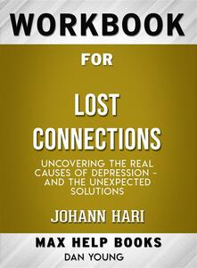 Workbook for Lost Connections: Uncovering the Real Causes of Depression – and the Unexpected Solutions