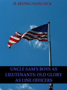 Uncle Sam's Boys as Lieutenants: Serving Old Glory as Line Officers