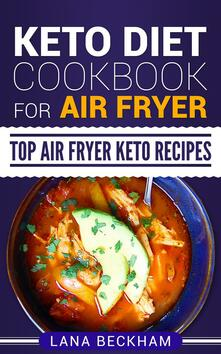 Keto Diet Cookbook for Air Fryer: Top Air Fryer Keto Recipes