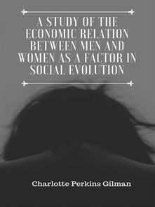 A Study of the Economic Relation Between Men and Women as a Factor in Social Evolution
