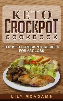 Keto Crockpot Cookbook: Top Keto Crockpot Recipes For Fat Loss