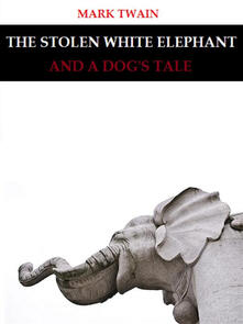 The Stolen White Elephant, and A Dog's Tale
