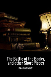 The The battle of the books, and other short pieces - Swift Jonathan - wuz.it