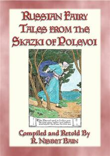 RUSSIAN FAIRY TALES FROM THE SKAZKI OF POLEVOI - 24 Russian Fairy Tales