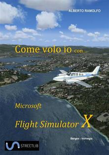 Come Volo Io con Microsoft Flight Simulator X - Alberto Ramolfo - ebook