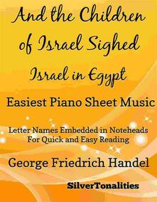 And the Children of Israel Sighed Israel In Egypt Easiest Piano Sheet Music