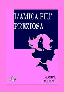 L' amica più preziosa - Monica Bauletti - copertina