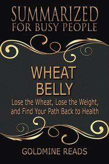 Wheat Belly - Summarized for Busy People