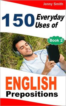 150 Everyday Uses of English Prepositions. Book Two