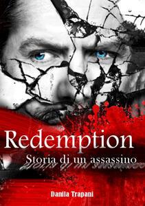 Redemption. Storia di un assassino - Danila Trapani - copertina