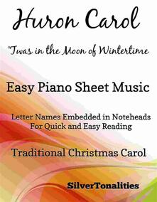Huron Carol Twas in the Moon of Wintertime Easy Piano Sheet Music