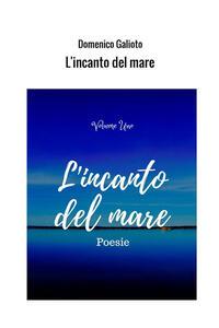 L' incanto del mare. Vol. 1 - Domenico Galioto - copertina