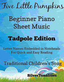 Five Little Pumpkins Beginner Piano Sheet Music Tadpole Edition
