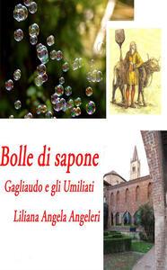 Bolle di sapone. Gagliaudo e gli Umiliati - Liliana Angela Angeleri - copertina