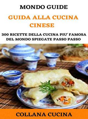 Guida Alla Cucina Cinese 300 Ricette Della Cucina Piu Famosa Al Mondo Spiegate Passo Passo Ruffini Simona Ebook Epub Ibs