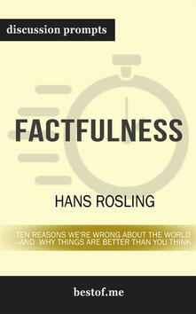 Factfulness: Ten Reasons We're Wrong About the World--and Why Things Are Better Than You Think: Discussion Prompts