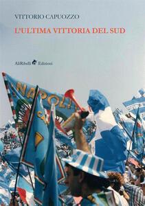 L' ultima vittoria del sud - Vittorio Capuozzo - copertina