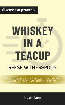 Whiskey in a Teacup: What Growing Up in the South Taught Me About Life, Love, and Baking Biscuits: Discussion Prompts