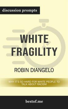 White Fragility: Why It's So Hard for White People to Talk About Racism: Discussion Prompts