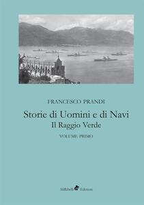 Storie di uomini e di navi. Il raggio verde. Vol. 1 - Francesco Prandi - copertina