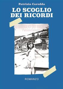 Lo scoglio dei ricordi - Patrizia Caredda - copertina
