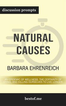 """Summary: """"Natural Causes: An Epidemic of Wellness, the Certainty of Dying, and Killing Ourselves to Live Longer"""" by Barbara Ehrenreich 