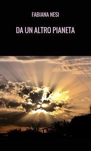 Da un altro pianeta - Fabiana Nesi - copertina