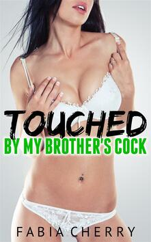 Touched by My Brother's Cock