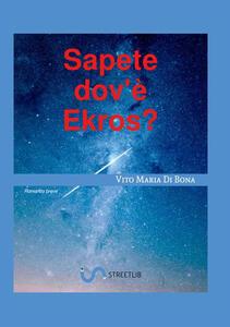 Sapete dov'è Ekros? - Vito Maria Di Bona - copertina