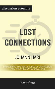 "Summary: ""Lost Connections: Uncovering the Real Causes of Depression – and the Unexpected Solutions"" by Johann Hari 