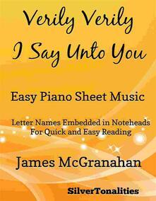 Verily Verily I Say Unto You Easy Piano Sheet Music