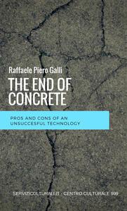 The end of concrete. Pros and cons of an unsuccesful technology - Raffaele Piero Galli - copertina