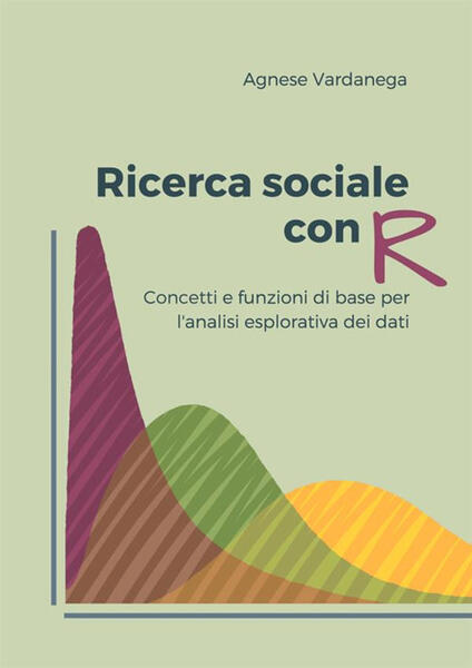 Ricerca sociale con R. Concetti e funzioni di base per l'analisi esplorativa dei dati - Agnese Vardanega - copertina