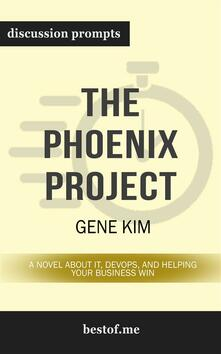 """Summary: """"The Phoenix Project: A Novel about IT, DevOps, and Helping Your Business Win"""" by Gene Kim 
