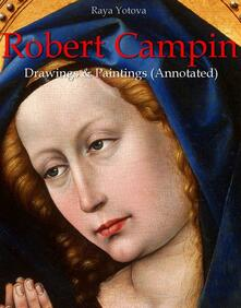 Robert Campin: Drawings & Paintings (Annotated)