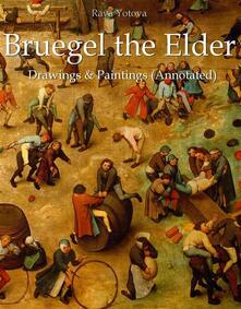 Bruegel the Elder: Drawings & Paintings (Annotated)