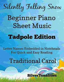 Silently Falling Snow Beginner Piano Sheet Music Tadpole Edition