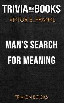 Man's Search for Meaning by Viktor E. Frankl (Trivia-On-Books)