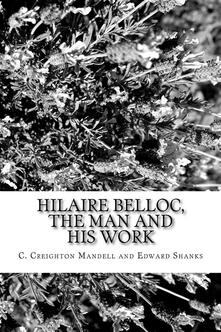 Hilaire Belloc, the Man and  His Work