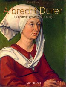 Albrecht Durer: 101 Portrait  Drawings & Paintings (Annotated)