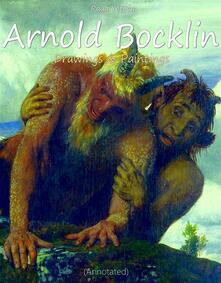Arnold Bocklin:  Drawings & Paintings (Annotated)