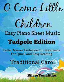 O Come Little Children Easy Piano Sheet Music Tadpole Edition