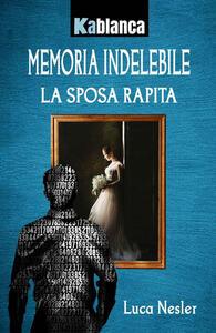 Memoria indelebile. La sposa rapita - Luca Nesler - copertina