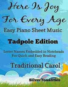 Here Is Joy for Every Age Easy Piano Sheet Music Tadpole Edition
