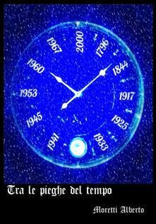 Tra le pieghe del tempo - Alberto Moretti - copertina