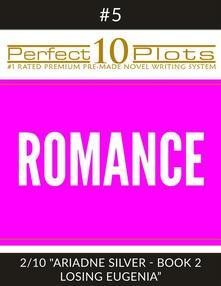 """Perfect 10 Romance Plots #5-2 """"ARIADNE SILVER - BOOK 2 LOSING EUGENIA"""""""