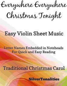 Everywhere Everywhere Christmas Tonight Easy Violin Sheet Music