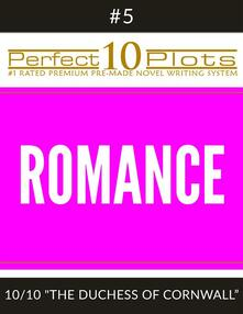 "Perfect 10 Romance Plots #5-10 ""THE DUCHESS OF CORNWALL"""